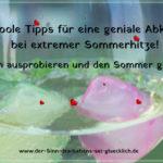 Geniale Abkühlung ~ coole Tipps um die Sommer ~ Hitze zu genießen!